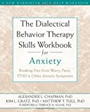 img - for The Dialectical Behavior Therapy Skills Workbook for Anxiety: Breaking Free from Worry, Panic, PTSD, and Other Anxiety Symptoms [Paperback] book / textbook / text book