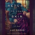 Return to Your Skin Hörbuch von Luz Gabás, Noel Hughes - translator Gesprochen von: Malcolm Hillgartner, Siiri Scott