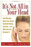 img - for It's Not All in Your Head: How Worrying about Your Health Could Be Making You Sick--and What You Can Do about It book / textbook / text book