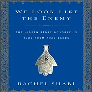 We Look Like the Enemy: The Hidden Story of Israel's Jews from Arab Lands | [Rachel Shabi]