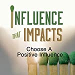 Influence That Impacts: Choose a Positive Influence | Rick McDaniel