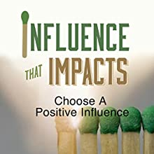 Influence That Impacts: Choose a Positive Influence  by Rick McDaniel Narrated by Rick McDaniel