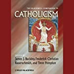 The Blackwell Companion to Catholicism | James Buckley,Frederick Christian Bauerschmidt