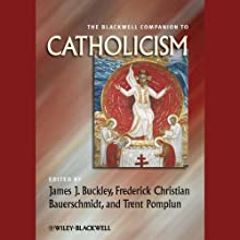 The Blackwell Companion to Catholicism (       UNABRIDGED) by James Buckley, Frederick Christian Bauerschmidt Narrated by Cira Larkin, Wayne Edwards