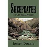 Sheepeater: To Cry for a Vision ~ Joseph L. Dorris