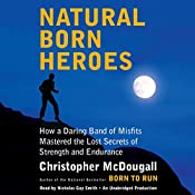 Natural Born Heroes: How a Daring Band of Misfits Mastered the Lost Secrets of Strength and Endurance | [Christopher McDougall]