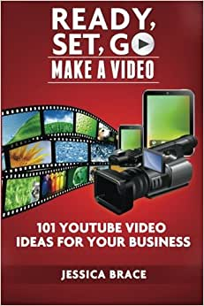 Ready, Set, GO Make A Video: - 101 YouTube Video Ideas For Your Business