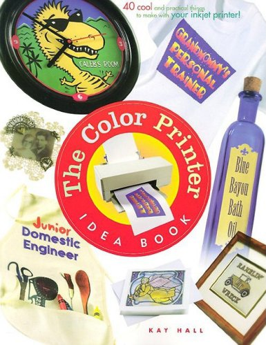 The Color Printer Idea Book : 40 Really Cool And Useful Projects To Make With Any Color Printer!