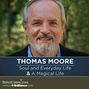 Soul and Everyday Life and A Magical Life | [Thomas Moore]