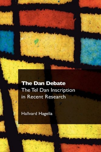 The Dan Debate: The Tel Dan Inscription in Recent Research (Recent Research in Biblical Studies): Hallvard Hagelia: 9781906055479: Amazon.com: Books