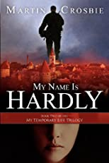 My Name Is Hardly: Book Two of the My Temporary Life Trilogy (Volume 2)