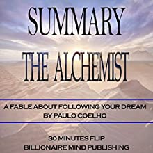Summary of The Alchemist: A Fable About Following Your Dream by Paulo Coelho | Livre audio Auteur(s) :  Billionaire Mind Publishing,  30 Minutes Flip Narrateur(s) : David L. White