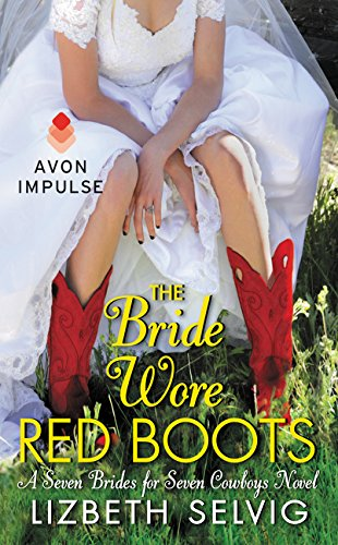 The Bride Wore Red Boots A Seven Brides for Seven Cowboys #2, Selvig, Lizbeth