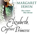 Elizabeth, Captive Princess | Margaret Irwin