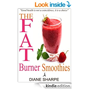 The Fat Burner Smoothies: The Recipe Book of Fat Burning Superfood Smoothies With SuperFood Smoothies For Weight Loss and Smoothies For Good Health (Fat Burner Smoothies For Weight Loss)
