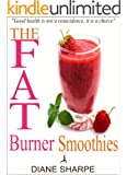 The Fat Burner Smoothies: The Recipe Book of Fat Burning Superfood Smoothies With SuperFood Smoothies For Weight Loss and Smoothies For Good Health