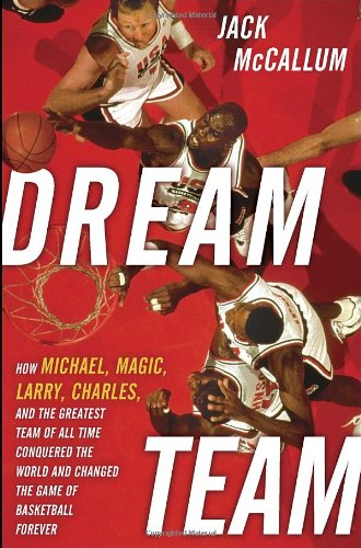 Dream Team: How Michael, Magic, Larry, Charles, and the Greatest Team of All Time Conquered the World and Changed the Game of Basketball Forever Picture