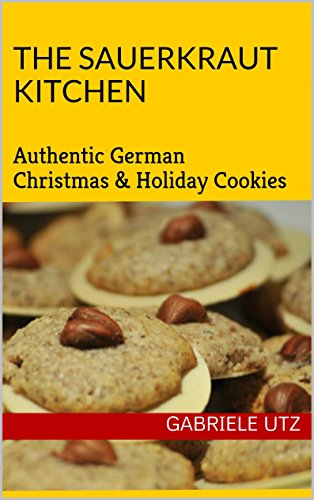 The Sauerkraut Kitchen Cooking Book: Authentic German Christmas & Holiday Cookies by Gabriele utz       GGabriele UtzGGabriele utz