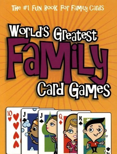 World's Greatest Family Card Games (The #1 Fun Book for Family Cards)