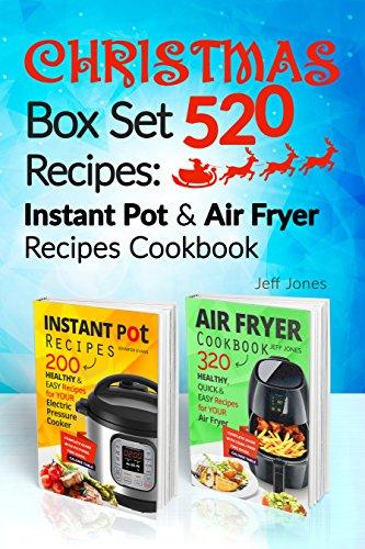 Christmas Box Set 520 Recipes: Instant Pot & Air Fryer Recipes Cookbook by Jeff Jones