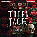 Thorn Jack: Night and Nothing, Book 1 (       UNABRIDGED) by Katherine Harbour Narrated by Kate Rudd