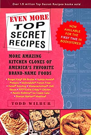 Even More Top Secret Recipes: More Amazing Kitchen Clones ...