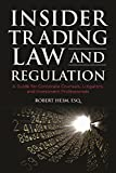 Insider Trading Law and Regulation: A Guide for Corporate Counsel, Litigators, and Investment Professional