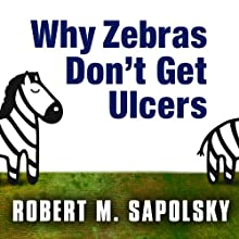 Why Zebras Don't Get Ulcers: The Acclaimed Guide to Stress, Stress-Related Diseases, and Coping - Now Revised and Updated (       UNABRIDGED) by Robert M. Sapolsky Narrated by Peter Berkrot