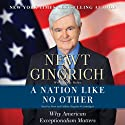 A Nation Like No Other: Why American Exceptionalism Matters (       UNABRIDGED) by Newt Gingrich, Vince Haley Narrated by Newt Gingrich, Callista Gingrich