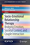 Socio-Emotional Relationship Therapy: Bridging Emotion, Societal Context, and Couple Interaction (AFTA SpringerBriefs in Family Therapy)