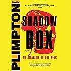 Shadow Box: An Amateur in the Ring Hörbuch von George Plimpton, Mike Lupica - foreword Gesprochen von: Jeff Bottoms