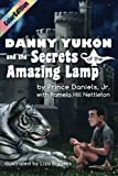Danny Yukon and the Secrets of the Amazing Lamp-- Full Color Edition (IamAGenie Series) (Volume 1)