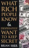 img - for What Rich People Know & Desperately Want to Keep Secret book / textbook / text book