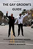 img - for The Gay Groom's Guide: To Planning Your Perfect Wedding (Without Losing Your Mind) book / textbook / text book