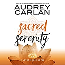 Sacred Serenity: Lotus House, Book 2 Audiobook by Audrey Carlan Narrated by Daxton Shade, Caitlin Elizabeth
