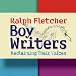Boy Writers: Reclaiming Their Voices | Ralph Fletcher