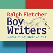 Boy Writers: Reclaiming Their Voices | [Ralph Fletcher]
