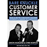 Bare Knuckle Customer Service: How To Deliver A Knockout Customer Experience And Hammer the Competetion: How to Deliver a Knockout Customer Experience and Hammer the Competitionby Simon Hazeldine