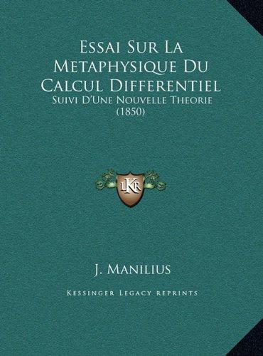 Essai Sur La Metaphysique Du Calcul Differentiel: Suivi D'Une Nouvelle Theorie (1850)