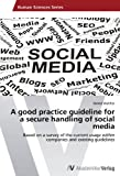 img - for A good practice guideline for a secure handling of social media: Based on a survey of the current usage within companies and existing guidelines by Walther, Daniel (2012) Paperback book / textbook / text book
