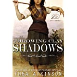 "Throwing Clay Shadows (historical fiction)von ""Thea Atkinson"""