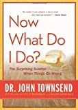 img - for Now What Do I Do?:; The Surprising Solution When Things Go Wrong [HC,2010] book / textbook / text book