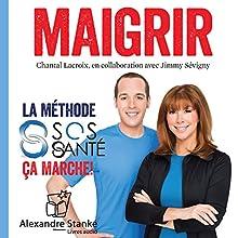 Maigrir: La méthode SOS Santé | Livre audio Auteur(s) : Chantal Lacroix, Jimmy Sévigny Narrateur(s) : Chantal Lacroix, Jimmy Sévigny