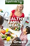 Healthy Family Meals: Over 180 Quick & Easy Gluten Free Low Cholesterol Whole Foods Recipes full of Antioxidants & Phytochemicals (Natural Weight Loss Transformation Book 209)