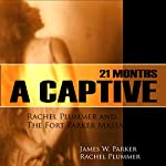 21 Months a Captive: Rachel Plummer and the Fort Parker Massacre | Rachel Plummer,James W. Parker