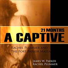 21 Months a Captive: Rachel Plummer and the Fort Parker Massacre Audiobook by Rachel Plummer, James W. Parker Narrated by Brian V. Hunt, Claire Dayton