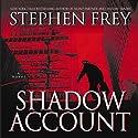 Shadow Account (       UNABRIDGED) by Stephen Frey Narrated by Ken Kliban