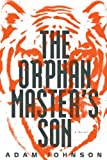 The Orphan Master&#8217;s Son: A Novel