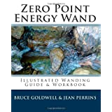 Zero Point Energy Wand: Illustrated Wanding Guide & Workbook ~ Bruce Goldwell