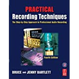 Practical Recording Techniques: The step-by-step approach to professional audio recordingby Bruce Bartlett